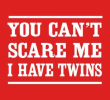 Can't scare me I have twins by familyman