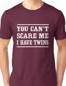 Can't scare me I have twins Unisex T-Shirt