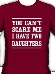 Can't scare me I have two daughters T-Shirt