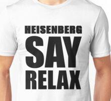 Heisenberg Say Relax Unisex T-Shirt