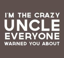 I'm the crazy uncle everyone warned you about by familyman