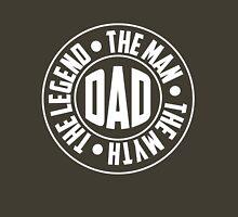 Dad. The Myth, The Man, The Legend Unisex T-Shirt