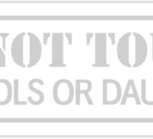 Do not touch my tools or daughter Sticker