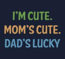 I'm cute, mom's cute, dad's lucky Baby Tee