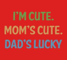 I'm cute, mom's cute, dad's lucky Kids Clothes