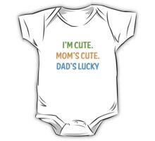 I'm cute, mom's cute, dad's lucky One Piece - Short Sleeve