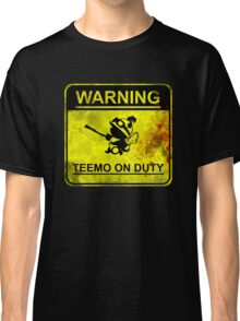 Warning: Teemo On Duty  Classic T-Shirt