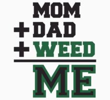 Mom Dad Weed Me by Style-O-Mat