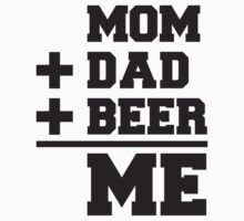 Mom Dad Beer Me by Style-O-Mat
