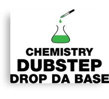 Dubstep And Chemistry Humor Canvas Print