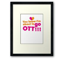 You know I'm about to go OTT! Over the Top Framed Print
