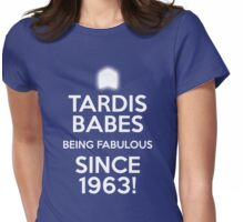 TARDIS BABES - BEING FABULOUS SINCE 1963!  Womens Fitted T-Shirt