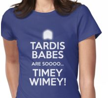 TARDIS BABES ARE SO TIMEY WIMEY!  Womens Fitted T-Shirt