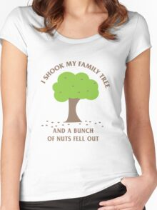 I shook my family tree and a bunch of nuts fell out Women's Fitted Scoop T-Shirt