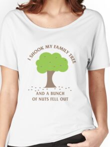 I shook my family tree and a bunch of nuts fell out Women's Relaxed Fit T-Shirt