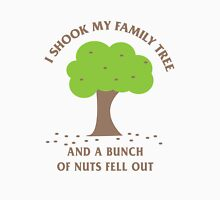 I shook my family tree and a bunch of nuts fell out Womens Fitted T-Shirt
