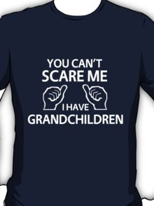 You can't scare me I have grandchildren T-Shirt