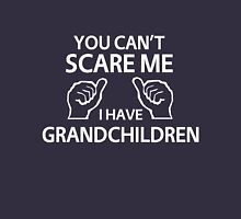 You can't scare me I have grandchildren Unisex T-Shirt