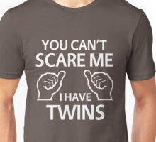 You can't scare me I have twins Unisex T-Shirt