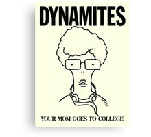 DYNAMITES: YOUR MOM GOES TO COLLEGE Canvas Print