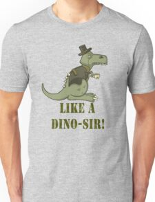 Like A Dino-SIR Unisex T-Shirt