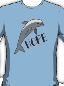 NOPE! dolphin T-Shirt