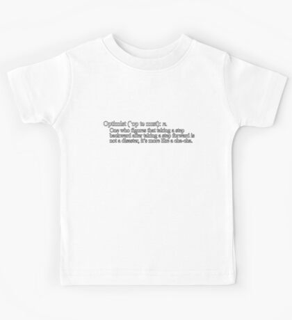 Optimist: One who figures that taking a step backward after taking a step forward is not a disaster, it's more like a cha-cha. Kids Tee