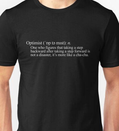 Optimist: One who figures that taking a step backward after taking a step forward is not a disaster, it's more like a cha-cha. Unisex T-Shirt