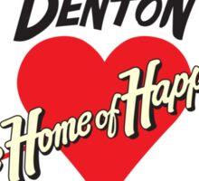 Denton - Home of Happiness Sticker