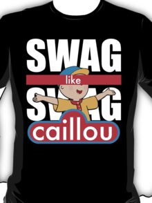 Swag Swag Like Caillou T-Shirt