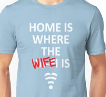 Home is where the Wife is! Unisex T-Shirt