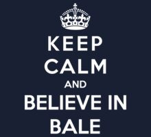 Keep Calm And Believe In Bale by Phaedrart