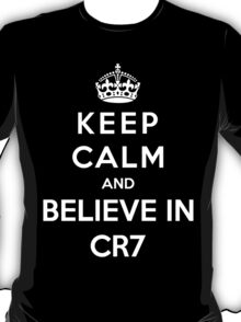 Keep Calm And Believe In CR7 T-Shirt