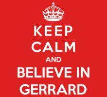 Keep Calm And Believe In Gerrard by Phaedrart