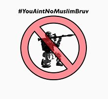 #YouAintNoMuslimBruv Unisex T-Shirt