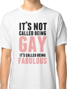 Being Fabulous Is Not Gay Classic T-Shirt