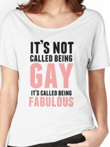 Being Fabulous Is Not Gay Women's Relaxed Fit T-Shirt