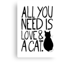 All You Need Is Love and A Cat Canvas Print