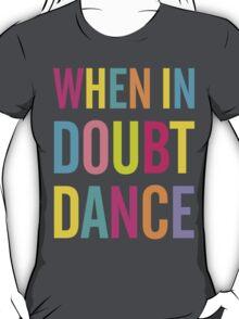 When In Doubt Dance! T-Shirt
