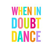When In Doubt Dance! Photographic Print