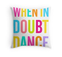 When In Doubt Dance! Throw Pillow