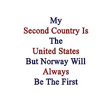 My Second Country Is The United States But Norway Will Always Be The First Photographic Print