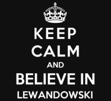 Keep Calm And Believe In Lewandowski by Phaedrart