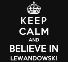 Keep Calm And Believe In Lewandowski by Phaedrart