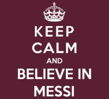 Keep Calm And Believe In Messi by Phaedrart