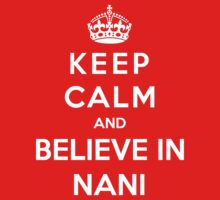Keep Calm And Believe In Nani by Phaedrart