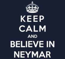 Keep Calm And Believe In Neymar by Phaedrart