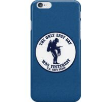 The Only Easy Day Was Yesterday iPhone Case/Skin