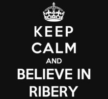 Keep Calm And Believe In Ribery by Phaedrart