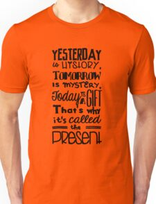 Today is a Gift Unisex T-Shirt